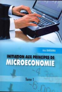 Initiation aux principes de Microéconomie tome 1