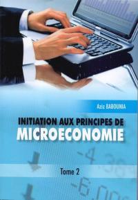 Initiation aux principes de microéconomie tome 2